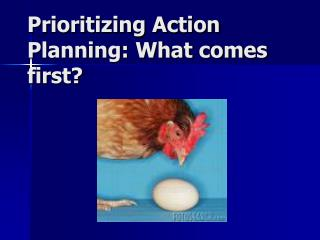 Prioritizing Action Planning: What comes first