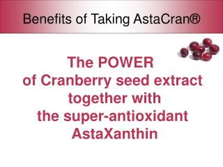 The POWER  of Cranberry seed extract together with  the super-antioxidant AstaXanthin
