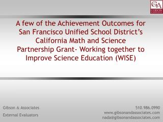 A few of the Achievement Outcomes for  San Francisco Unified School District s California Math and Science  Partnership