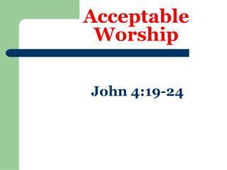 Acceptable Worship     John 4:19-24