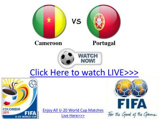 cameroon vs portugal u20 live stream hd!! fifa u-20 wc 2011