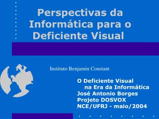 Perspectivas da Inform tica para o Deficiente Visual