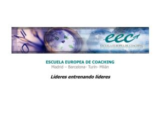 ESCUELA EUROPEA DE COACHING Madrid   Barcelona- Tur n- Mil n  L deres entrenando l deres