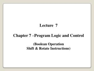 Lecture  7  Chapter 7  Program Logic and Control  Boolean Operation Shift  Rotate Instructions
