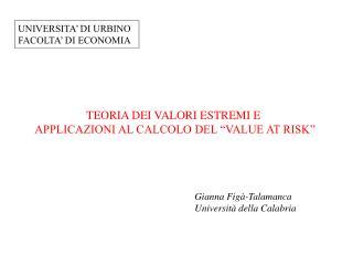TEORIA DEI VALORI ESTREMI E  APPLICAZIONI AL CALCOLO DEL  VALUE AT RISK
