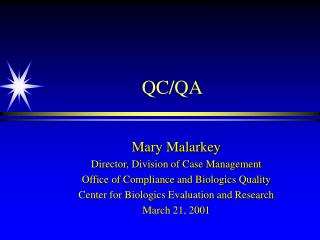 Mary Malarkey Director, Division of Case Management Office of Compliance and Biologics Quality Center for Biologics Eval