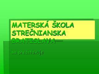 MATERSK   KOLA STRECNIANSKA BRATISLAVA