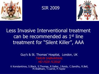Less Invasive Interventional treatment can be recommended as 1st line treatment for  Silent Killer , AAA