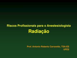 Riscos Profissionais para o Anestesiologista Radia  o