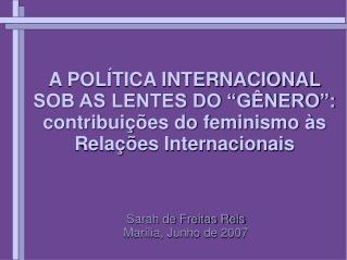 A POL TICA INTERNACIONAL SOB AS LENTES DO  G NERO : contribui  es do feminismo  s Rela  es Internacionais