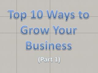 Ten Ways to Grow Your Business Part 1