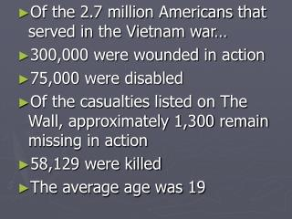 Of the 2.7 million Americans that served in the Vietnam war  300,000 were wounded in action 75,000 were disabled  Of the