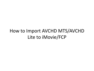 How to Import AVCHD MTS/AVCHD Lite to iMovie/FCP