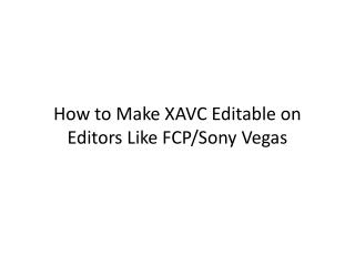 How to Make XAVC Editable on Editors Like FCP/Sony Vegas