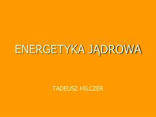 ENERGETYKA JADROWA