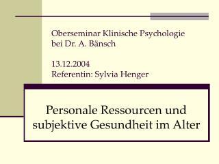 Oberseminar Klinische Psychologie bei Dr. A. B nsch  13.12.2004 Referentin: Sylvia Henger