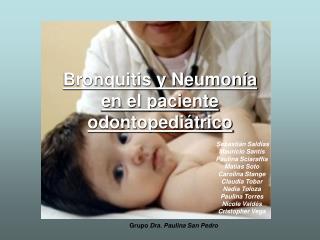 Bronquitis y Neumon a  en el paciente  odontopedi trico