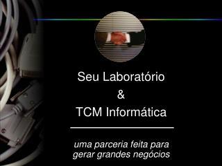 Seu Laborat rio  TCM Inform tica