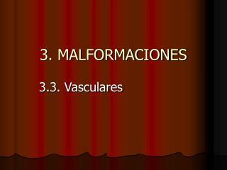 3. MALFORMACIONES