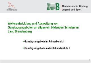 Weiterentwicklung und Ausweitung von Ganztagsangeboten an allgemein bildenden Schulen im Land Brandenburg