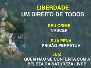 LIBERDADE                UM DIREITO DE TODOS