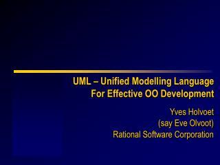 UML   Unified Modelling Language For Effective OO Development