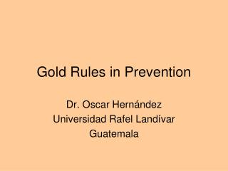 Gold Rules in Prevention