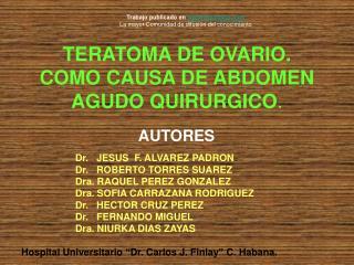 TERATOMA DE OVARIO. COMO CAUSA DE ABDOMEN AGUDO QUIRURGICO.