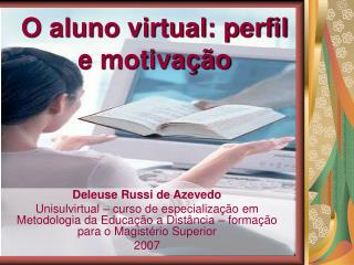 O aluno virtual: perfil e motiva  o