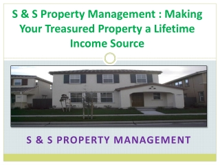 S & S Property Management : Making Your Treasured Property a Lifetime Income Source