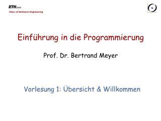 Einf hrung in die Programmierung  Prof. Dr. Bertrand Meyer