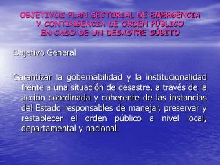 OBJETIVOS PLAN SECTORIAL DE EMERGENCIA Y CONTINGENCIA DE ORDEN P BLICO  EN CASO DE UN DESASTRE S BITO