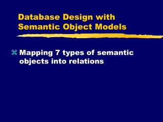Database Design with Semantic Object Models