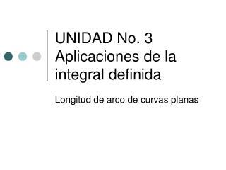 UNIDAD No. 3 Aplicaciones de la integral definida