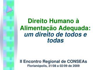 Direito Humano   Alimenta  o Adequada: um direito de todos e todas   II Encontro Regional de CONSEAs Florian polis, 31