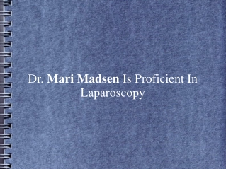 Dr. Mari Madsen Is Proficient In Laparoscopy