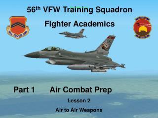 Part 1             Air Combat Prep Lesson 2 Air to Air Weapons