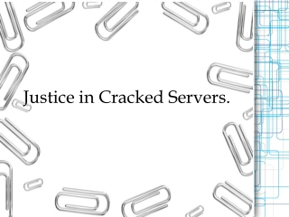 Justice in Cracked Servers.