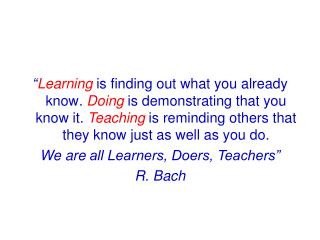 Learning is finding out what you already know. Doing is demonstrating that you know it. Teaching is reminding others th