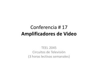 Conferencia  17 Amplificadores de Video