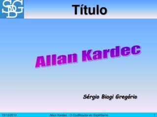 Allan Kardec - O Codificador do Espiritismo