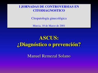 ASCUS:  Diagn stico o prevenci n