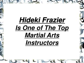 hideki frazier - one of the top martial arts instructors