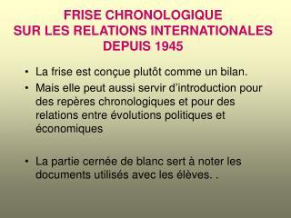 FRISE CHRONOLOGIQUE  SUR LES RELATIONS INTERNATIONALES  DEPUIS 1945