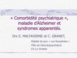 Comorbidit  psychiatrique  , maladie d Alzheimer et syndromes apparent s.