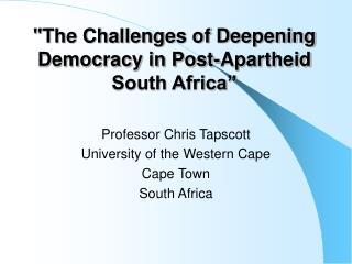 The Challenges of Deepening Democracy in Post-Apartheid  South Africa