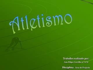 Trabalho realizado por:  Ana Filipa Carrilho n 5 8 d Disciplina:  rea de Projecto