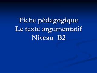 Fiche p dagogique   Le texte argumentatif Niveau  B2