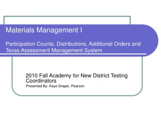 Materials Management I  Participation Counts, Distributions, Additional Orders and Texas Assessment Management System