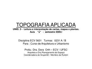 TOPOGRAFIA APLICADA UNID. 3 -  Leitura e interpreta  o de cartas, mapas e plantas. Aula     a    -  semestre 2009.I